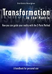 Transformation in the Matrix - How you can guide your reality with the 2-Point Method (English Edition)