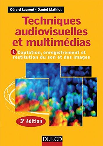 Techniques audiovisuelles et multimédia - 3e éd. : Vol. 1 : Captation, enregistrement et restitution du son et des images (Audio-Photo-Vidéo)