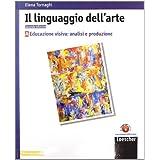 Il linguaggio dell'arte. Vol. A: Educazione visiva: analisi e produzione. Con espansione online. Per le Scuole superiori