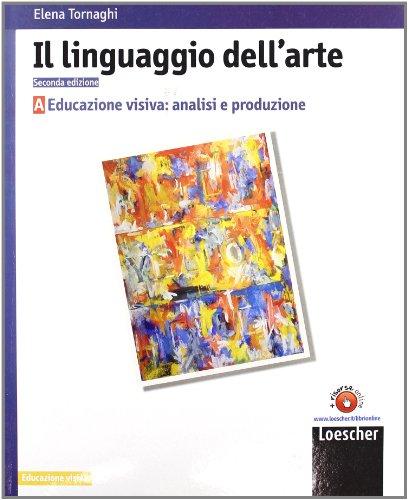 Il linguaggio dell'arte. Vol. A: Educazione visiva: analisi e produzione. Per le Scuole superiori. Con espansione online