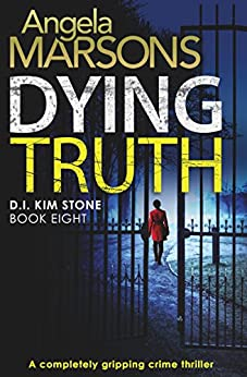 Dying Truth: A Completely Gripping Crime Thriller (detective Kim Stone Crime Thriller Series Book 8) por Angela Marsons Gratis