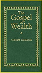 The Gospel of Wealth: And Other Timely Essays