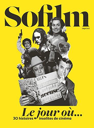 Le jour où...: 30 histoires insolites de cinéma (SO FILM) par COLLECTIF,Sofilm