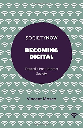 Becoming Digital: Toward a Post-Internet Society (SocietyNow)