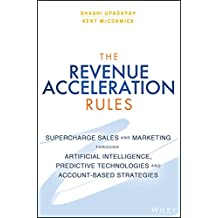 The Revenue Acceleration Rules: Supercharge Marketing and Sales Through Artificial Intelligence, Predictive Technologies, and Account-based Strategies