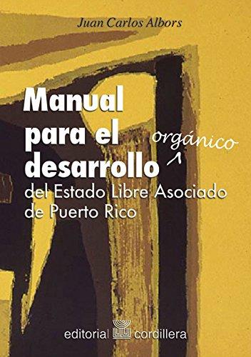 Manual para el desarrollo orgánico del Estado Libre Asociado de Puerto Rico por Juan Carlos Albors