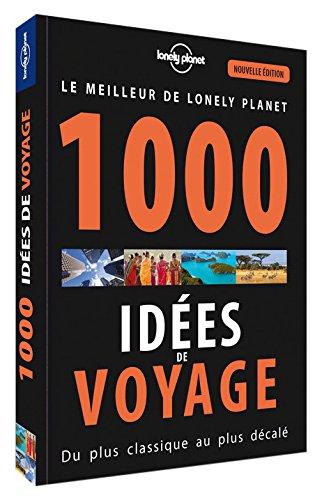 Le meilleur de Lonely Planet : 1000 idées de voyage, du plus classique au plus décalé par Lonely Planet