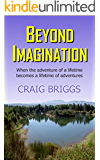 Beyond Imagination: When the adventure of a lifetime becomes a lifetime of adventures (The Journey Book 2) (English Edition)