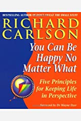 You Can Be Happy No Matter What: Five Principles for Keeping Life in Perspective Kindle Edition