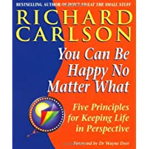 You Can Be Happy No Matter What: Five Principles for Keeping Life in Perspective (English Edition)