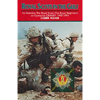 Royal Scots In The Gulf (The Royal Regiment on Operation Granby 1990-1991)