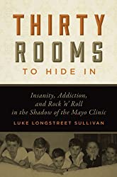 Thirty Rooms to Hide In: Insanity, Addiction, and Rock a??na?? Roll in the Shadow of the Mayo Clinic by Luke Longstreet Sullivan (2014-03-01)