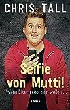 Selfie von Mutti: Wenn Eltern cool sein wollen - mit einem Nachwort von Torsten Sträter