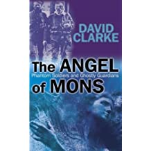The Angel of Mons: Phantom Soldiers and Ghostly Guardians by David Clarke (2004-06-14)
