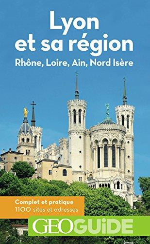 Lyon et sa rgion: Rhne, Loire, Ain, Nord Isre