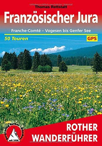 Französischer Jura: Franche-Comté - Vogesen bis Genfer See. 50 Touren. Mit GPS-Tracks (Rother Wanderführer)