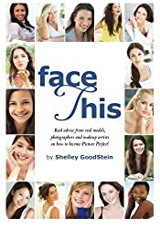 Face This : Real advice from real models on how to become Picture Perfect!: A Model's Secrets (English Edition)