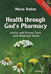 Health Through God's Pharmacy: Advice and Proven Cures with Medicinal Herbs. New Edition: Advice and Experiences with Medicinal Herbs by Maria Treben (2007-09-30)