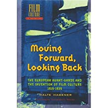 [(Moving Forward, Looking Back: The European Avant-garde and the Invention of Film Culture, 1919-1939)] [Author: Malte Hagener] published on (September, 2007)