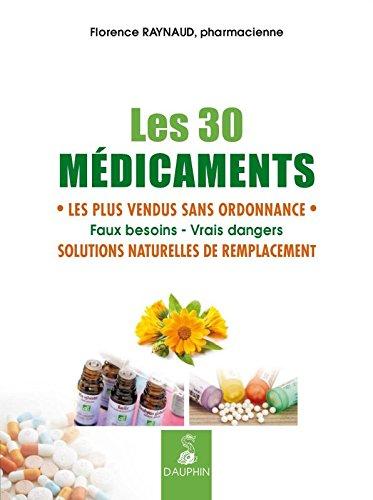 Les 30 médicaments les plus vendus sans ordonnance : Solutions naturelles de remplacement par Florence Raynaud