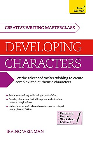 Masterclass: Developing Characters: How to create authentic and compelling characters in your creative writing (Teach Yourself Creative Writing Masterclass)
