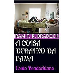 A COISA DEBAIXO DA CAMA: Conto Bradockiano (O Agreste Mal Assombrado Livro 4) (Portuguese Edition)