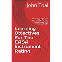 Learning Objectives For The EASA Instrument Rating: Learning Objectives For The Competency Based Instrument Rating (CB-IR) (English Edition)