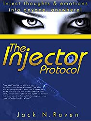 The Injector Protocol: Inject Thoughts and Emotion Into Anyone, Anywhere! (nlp, nlp techniques, nlp books,communication tool,persuasive speaking,persuasive,communication ... in relationships) (English Edition)