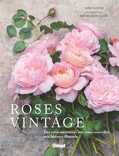 Roses vintage: Des roses anciennes aux roses nouvelles : une histoire illustrée par Jane Eastoe
