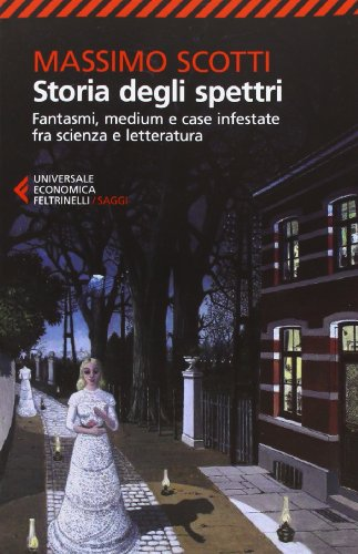 Storia degli spettri. Fantasmi, medium e case infestate fra scienza e letteratura