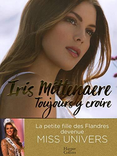 Toujours y croire: Miss Univers, une jeune femme (pas) comme les autres (HarperCollins) por Iris Mittenaere