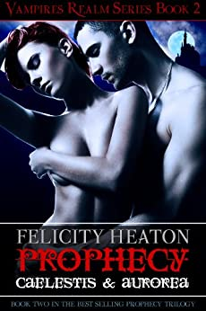 Prophecy: Caelestis & Aurorea (Vampires Realm Romance Series Book 2) (English Edition) von [Felicity Heaton]