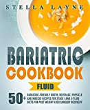 Bariatric Cookbook: FLUID - 50+ Unique Bariatric-Friendly Broth, Beverage, Popsicle and Mousse recipes for Stage I and II Fluid Diets for Post Weight Loss Surgery Recovery