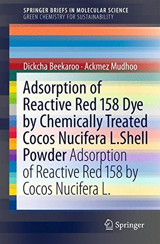 Adsorption of Reactive Red 158 Dye by Chemically Treated Cocos Nucifera L. Shell Powder: Adsorption of Reactive Red 158 by Cocos Nucifera L. (SpringerBriefs in Molecular Science, Band 9)