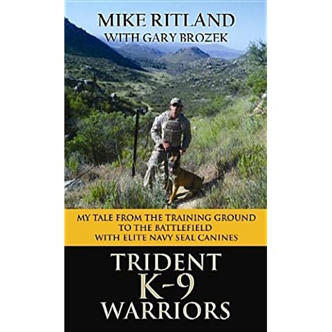 Trident K9 Warriors My Tale from the Training Ground to the Battlefield with Elite Navy Seal Canines Lrg Edition by Ritland, Mike, Brozek, Gary (2013) Library
