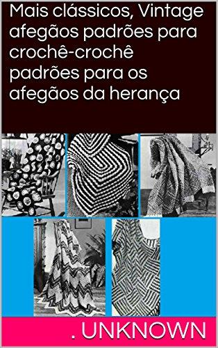 Mais clássicos, Vintage afegãos padrões para crochê-crochê padrões para os afegãos da herança (Portuguese Edition) -