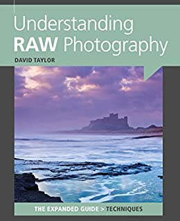 Understanding RAW Photography (The Expanded Guide: Techniques) by [Taylor, David]
