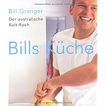 Bills Küche: Die besten Rezepte des australischen Spitzenkochs
