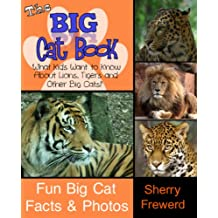THE BIG CAT BOOK: What Kids Want to Know About Lions, Tigers and Other Big Cats! Fun Facts and Photos