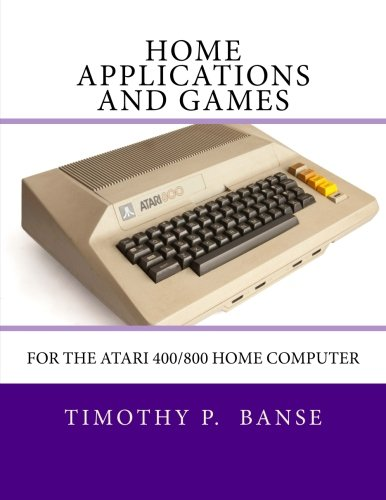 Home Applications and Games: for the Atari 400/800 Computer por Timothy Paul Banse
