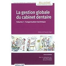 La gestion globale du cabinet dentaire : Tome 1, L'organisation technique