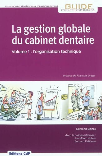 La gestion globale du cabinet dentaire Volume 1: l'organisation technique