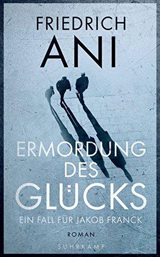 Ani, Friedrich: Ermordung des Glücks