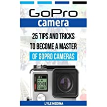 GoPro Camera: 25 Tips And Tricks to Become a Master of GoPro Cameras (GoPro Camera, gopro studio, gopro photography) by Lyle Medina (2015-11-10)