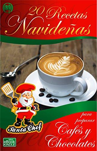 20 RECETAS NAVIDEÑAS PARA PREPARAR CAFÉS Y CHOCOLATES (Colección Santa Chef)