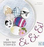 Ei, Ei, Ei!: 44 liebevolle Ideen für Ostern & Co.