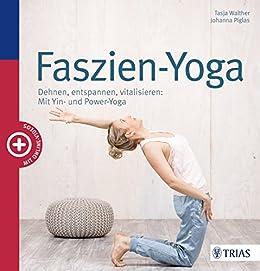 Faszien-Yoga: Dehnen, entspannen, vitalisieren: Mit Yin- und ...