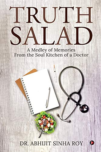 Truth Salad: A Medley of Memories From the Soul Kitchen of a Doctor