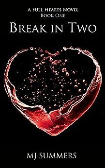 Break in Two: Full Hearts 1 by [Summers, MJ]