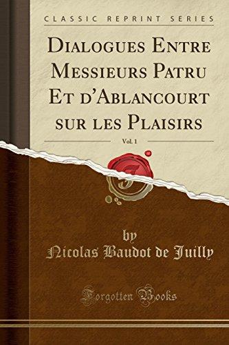 Dialogues Entre Messieurs Patru Et D'Ablancourt Sur Les Plaisirs, Vol. 1 (Classic Reprint)